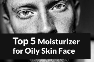 Best Men's Face Moisturizer for Oily Skin in 2021