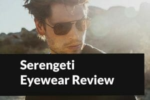 Serengeti Sunglasses Review — All You Need To Know Before Buying