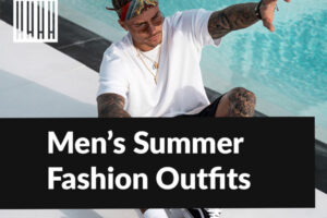 +100 Men's Summer Wear Outfits for 2021 – Latest Summer Fashion Trends